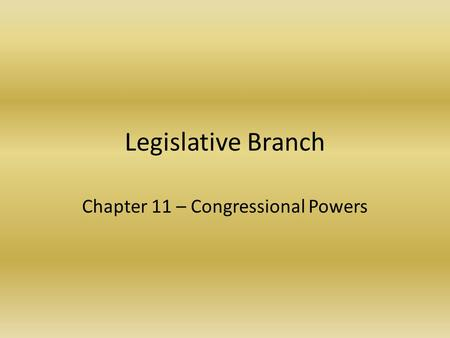 Chapter 11 – Congressional Powers