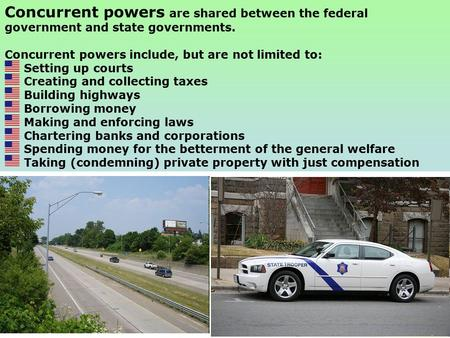 1 Concurrent powers are shared between the federal government and state governments. Concurrent powers include, but are not limited to: Setting up courts.