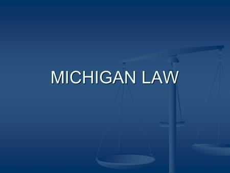 MICHIGAN LAW. MICHIGAN LEGAL SYSTEM STATE SUPREME COURT STATE SUPREME COURT HIGHEST COURT HIGHEST COURT.