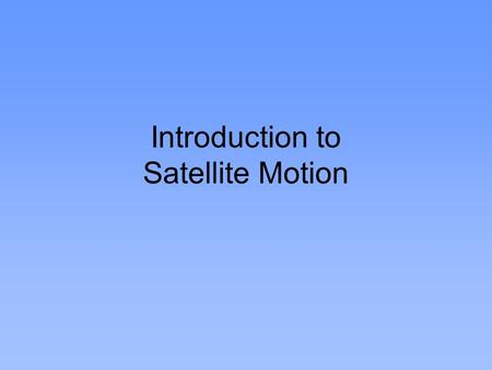 Introduction to Satellite Motion