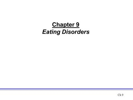 Chapter 9 Eating Disorders Ch 9.  Two Main Types  Anorexia Nervosa  Bulimia Nervosa  Share Strong Drive to be Thin  Largely a Female Problem  Largely.