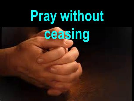 "Pray without ceasing. 1 Thess. 5:17 ""Pray without ceasing"""