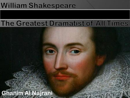 Ghanim Al Najrani. Outline:  1.0 Biography 1.1 General Information 1.2 Place of Birth 1.3 Education and Work 1.3 Family Life  2.0 The Tragedy of Hamlet.