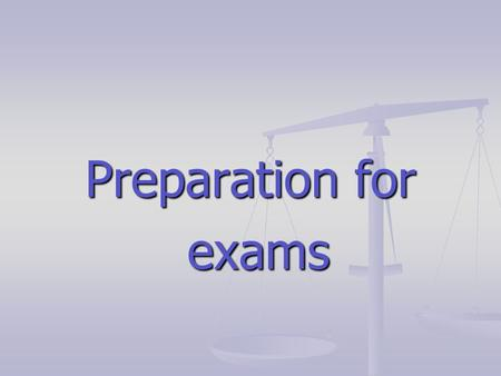 Preparation for exams.