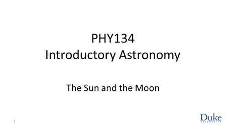 PHY134 Introductory Astronomy The Sun and the Moon 1.