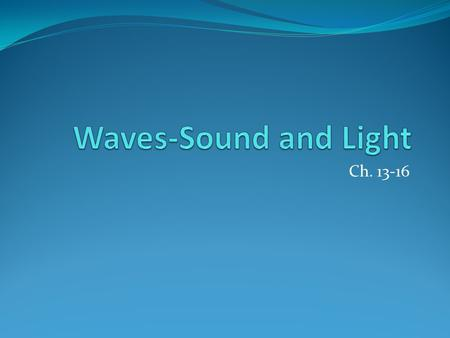 Waves-Sound and Light Ch. 13-16.