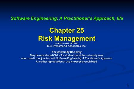1 Software Engineering: A Practitioner's Approach, 6/e Chapter 25 Risk Management Software Engineering: A Practitioner's Approach, 6/e Chapter 25 Risk.