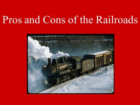 Pros and Cons of the Railroads