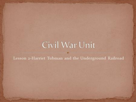 Lesson 2-Harriet Tubman and the Underground Railroad.