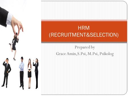 Prepared by Grace Amin,S.Psi, M.Psi, Psikolog HRM (RECRUITMENT&SELECTION)