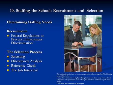 10. Staffing the School: Recruitment and Selection Determining Staffing Needs Recruitment Federal Regulations to Prevent Employment Discrimination Federal.