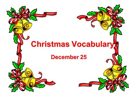 Christmas Vocabulary December 25. Santa Claus brings gifts to nice kids.