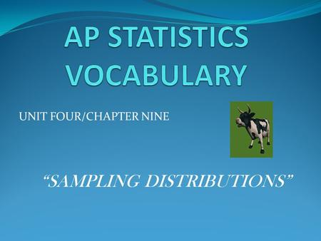 "UNIT FOUR/CHAPTER NINE ""SAMPLING DISTRIBUTIONS"". (1) ""Sampling Distribution of Sample Means"" > When we take repeated samples and calculate from each one,"