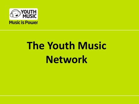 The Youth Music Network. I need some advice I don't have time Where do I fit in? Sustainability!? I need some ideas It's hard to find the right.
