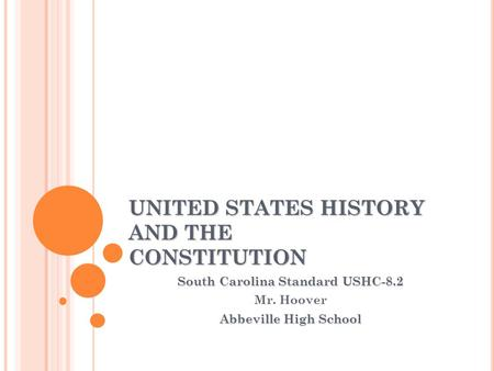 UNITED STATES HISTORY AND THE CONSTITUTION South Carolina Standard USHC-8.2 Mr. Hoover Abbeville High School.