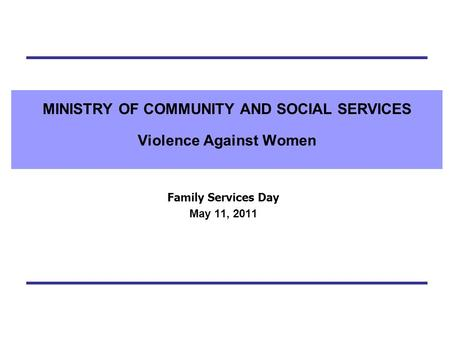 MINISTRY OF COMMUNITY AND SOCIAL SERVICES Violence Against Women