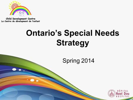 "Ontario's Special Needs Strategy Spring 2014. The Vision ""An Ontario where children and youth with special needs get the timely and effective services."