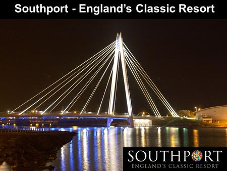 Southport - England's Classic Resort. Why 'Classic Resort'? What is a 'Classic Resort'? What has been achieved so far? What about the future?