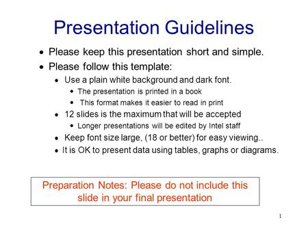 1 Presentation Guidelines  Please keep this presentation short and simple.  Please follow this template:  Use a plain white background and dark font.