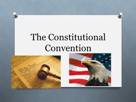 The Constitutional Convention. Who, What, Where, When, and Why? O When: May 25, 1787 O Where: Independence Hall – Philadelphia, Pennsylvania O What Purpose: