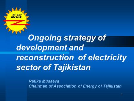 1 Ongoing strategy of development and reconstruction of electricity sector of Tajikistan Rafika Musaeva Chairman of Association of Energy of Tajikistan.