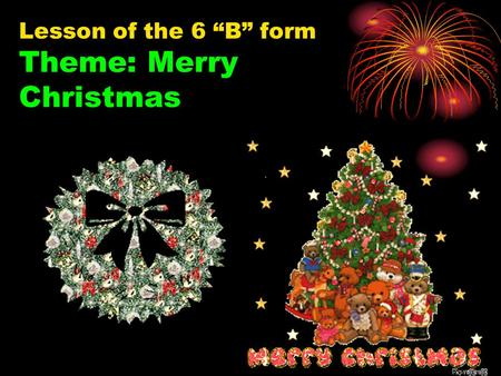 "Lesson of the 6 ""B"" form Theme: Merry Christmas"
