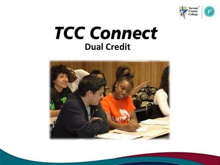 Dual Credit. What is Dual Credit? According to The Texas Higher Education Coordinating Board Dual Credit is a process by which a high school junior or.