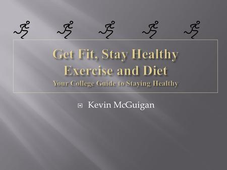  Kevin McGuigan. Bodily or mental exertion, especially for the sake of training or improvement of health!