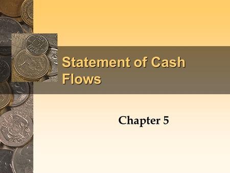 Statement of Cash Flows Chapter 5. Objectives of the Statement of Cash Flows The statement of cash flows provides information about a firm's inflows and.