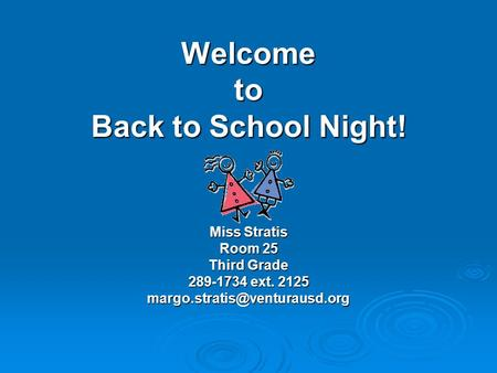 Welcome to Back to School Night! Miss Stratis Room 25 Third Grade 289-1734 ext. 2125