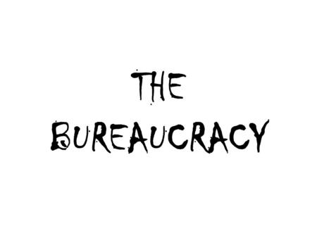 THE BUREAUCRACY. All of the bureaucratic agencies are created by Congress and funded by Congress.