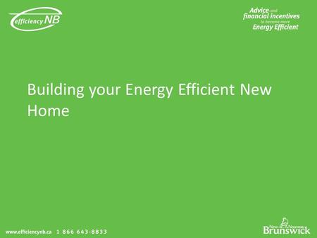 Building your Energy Efficient New Home. Learning Objectives: The features of an energy efficient house How energy efficient homes are rated on the EnerGuide.