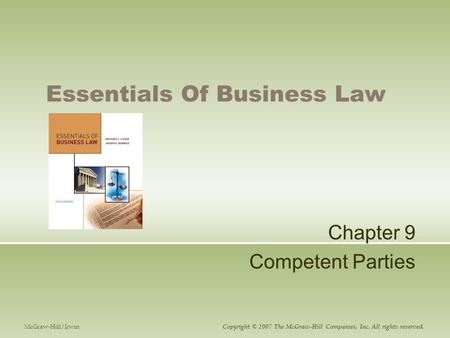 Essentials Of Business Law Chapter 9 Competent Parties McGraw-Hill/Irwin Copyright © 2007 The McGraw-Hill Companies, Inc. All rights reserved.
