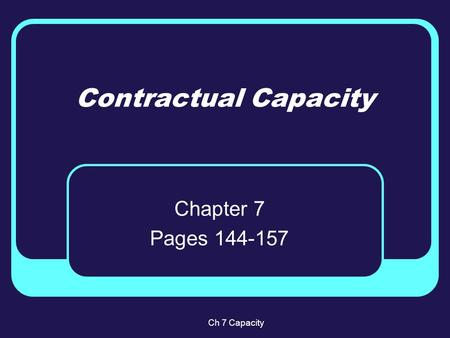 Contractual Capacity Chapter 7 Pages 144-157 Ch 7 Capacity.