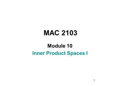 1 MAC 2103 Module 10 lnner Product Spaces I. 2 Rev.F09 Learning Objectives Upon completing this module, you should be able to: 1. Define and find the.