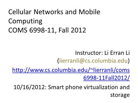 Cellular Networks and Mobile <strong>Computing</strong> COMS 6998-11, Fall 2012 Instructor: Li Erran Li