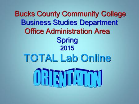 Bucks County Community College Business Studies Department Office Administration Area Spring 2015 TOTAL Lab Online Bucks County Community College Business.