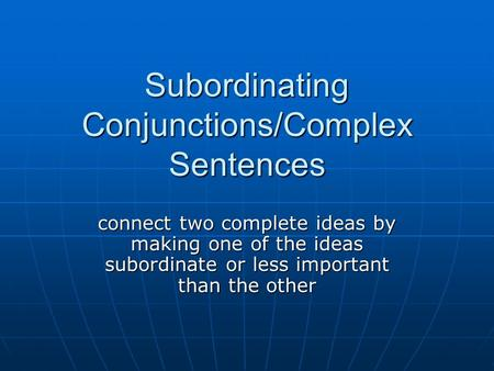 Subordinating Conjunctions/Complex Sentences