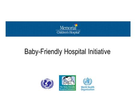 Baby-Friendly Hospital Initiative. Quality of Life Families save between $1200 & $1500 in formula alone in the first year Fewer missed days of work.