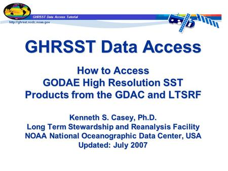 GHRSST Data Access Tutorial GHRSST Data Access How to Access GODAE High Resolution SST Products from the GDAC and LTSRF Kenneth.