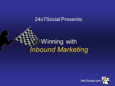 24x7Social.com 24x7Social Presents: Winning with Inbound Marketing.