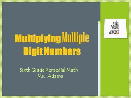 Multiplying Multiple Digit Numbers
