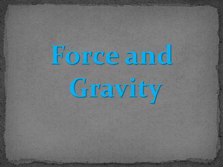Force and Gravity.