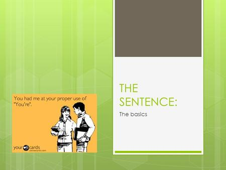 THE SENTENCE: The basics. A sentence must:  Be an independent clause (a complete thought that doesn't begin with a conjunction.)  Include a subject.