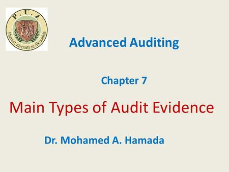 Main Types of Audit Evidence Advanced Auditing Chapter 7 Dr. Mohamed A. Hamada.