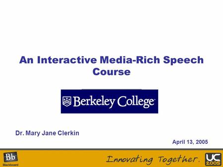 Your Logo Here An Interactive Media-Rich Speech Course Dr. Mary Jane Clerkin April 13, 2005.
