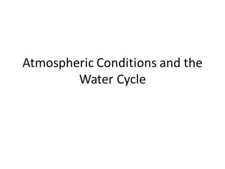 Atmospheric Conditions and the Water Cycle. Atmospheric Conditions The atmosphere of Earth is a layer of gases surrounding the planet Earth.