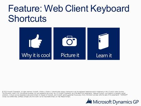 Feature: Web Client Keyboard Shortcuts © 2013 Microsoft Corporation. All rights reserved. Microsoft, Windows, Windows Vista and other product names are.