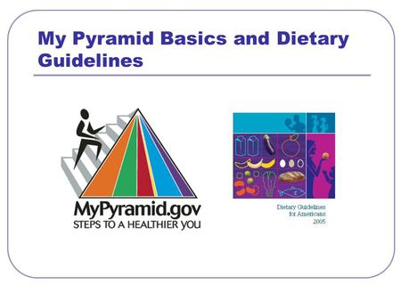 My Pyramid Basics and Dietary Guidelines. Anatomy of My Pyramid Activity Activity is represented by the steps and the person climbing them, as a reminder.