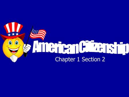 Chapter 1 Section 2. 2 ways to become a U.S. citizen 1.By being born in the U.S. 2.By going through the process of naturalization Who is in charge of.